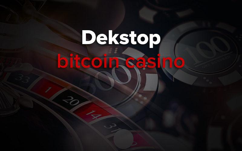dekstop bitcoin casino
